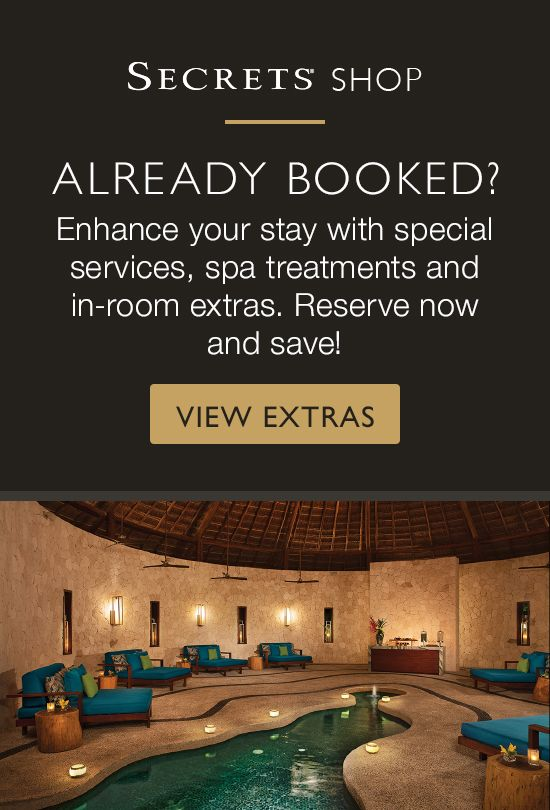 Secrets Shop | Already Booked? Enhance your stay with special services, spa treatments and in-room extras.  Reserve now and save! | View Extras